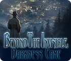 Jocul Beyond the Invisible: Darkness Came