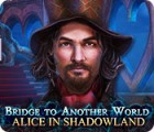Jocul Bridge to Another World: Alice in Shadowland
