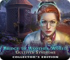 Jocul Bridge to Another World: Gulliver Syndrome Collector's Edition