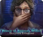 Jocul Bridge to Another World: Gulliver Syndrome