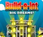 Jocul Build-a-Lot: Big Dreams