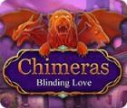Jocul Chimeras: Blinding Love