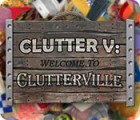 Jocul Clutter V: Welcome to Clutterville