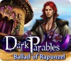 Jocul Dark Parables: Ballad of Rapunzel