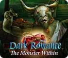 Jocul Dark Romance: The Monster Within