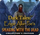 Jocul Dark Tales: Edgar Allan Poe's Speaking with the Dead Collector's Edition