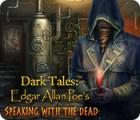 Jocul Dark Tales: Edgar Allan Poe's Speaking with the Dead
