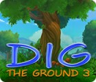 Jocul Dig The Ground 3