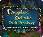 Jocul Dreamland Solitaire: Dark Prophecy Collector's Edition
