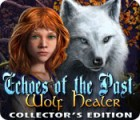 Jocul Echoes of the Past: Wolf Healer Collector's Edition