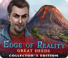 Jocul Edge of Reality: Great Deeds Collector's Edition