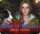 Jocul Edge of Reality: Great Deeds