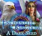 Jocul Enchanted Kingdom: A Dark Seed