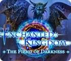 Jocul Enchanted Kingdom: The Fiend of Darkness