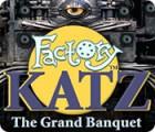 Jocul Factory Katz: The Grand Banquet