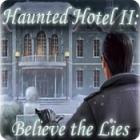 Jocul Haunted Hotel II: Believe the Lies