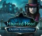 Jocul Haunted Hotel: Death Sentence