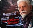 Jocul Haunted Hotel: The Axiom Butcher