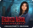 Jocul Haunted Manor: Remembrance Collector's Edition