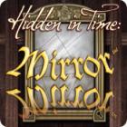 Jocul Hidden in Time: Mirror Mirror
