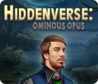 Jocul Hiddenverse: Ominous Opus