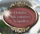 Jocul Holiday Adventures: Acapulco