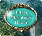 Jocul Holiday Adventures: Hawaii