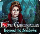 Jocul Love Chronicles: Beyond the Shadows