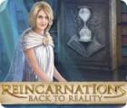 Jocul Reincarnations: Back to Reality