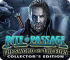 Jocul Rite of Passage: The Sword and the Fury Collector's Edition