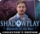 Jocul Shadowplay: Whispers of the Past Collector's Edition