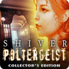 Jocul Shiver: Poltergeist Collector's Edition