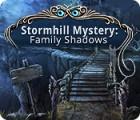 Jocul Stormhill Mystery: Family Shadows