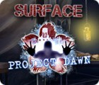 Jocul Surface: Project Dawn