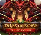 Jocul Tales of Rome: Grand Empire