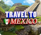 Jocul Travel To Mexico