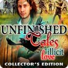 Jocul Unfinished Tales: Illicit Love Collector's Edition