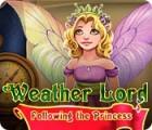 Jocul Weather Lord: Following the Princess