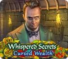 Jocul Whispered Secrets: Cursed Wealth